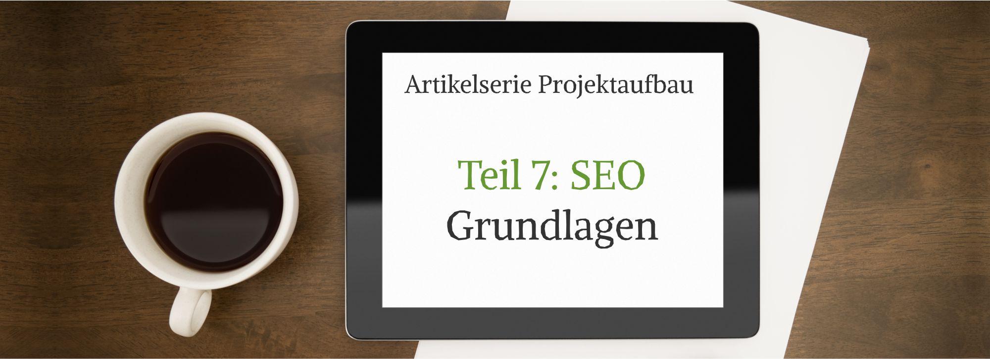 SEO Grundlagen: Mach dein Projekt zur ersten Instanz bei Google.